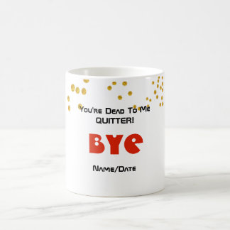 FUNNY Farewell Colleague Mug - Dead To Me Quitter