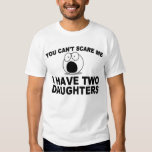 Funny Father's Day: You Can't Scare Me T-shirts