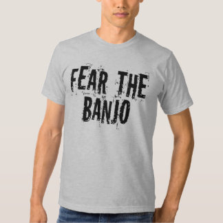 Funny Fear The Banjo T-shirt