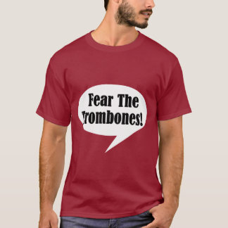 Funny Fear The Trombones T-shirt