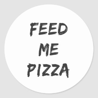 Funny Feed Me Pizza Quote Print Classic Round Sticker