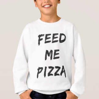 Funny Feed Me Pizza Quote Print Sweatshirt
