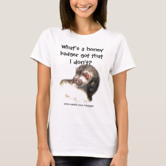 Funny Ferret Quote What's a Honey Badger Got? T-Shirt