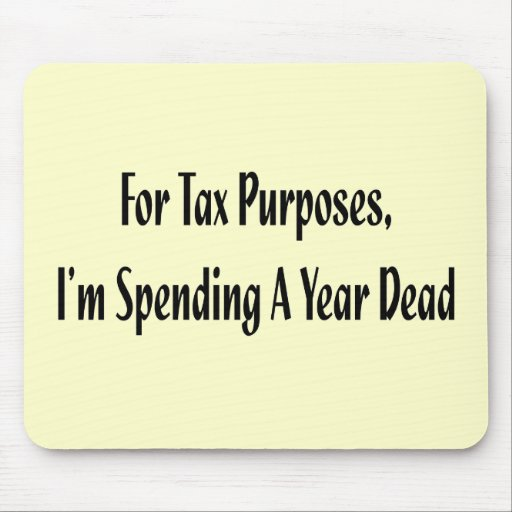 Funny For Tax Purposes T-shirts Gifts Mouse Mat