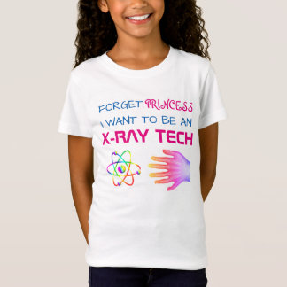 """Funny """"Forget Princess, I Want to be an XRay Tech"""" T-Shirt"""