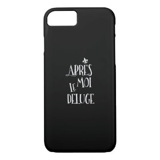 Funny French History Apres Moi Le Deluge iPhone 7 Case