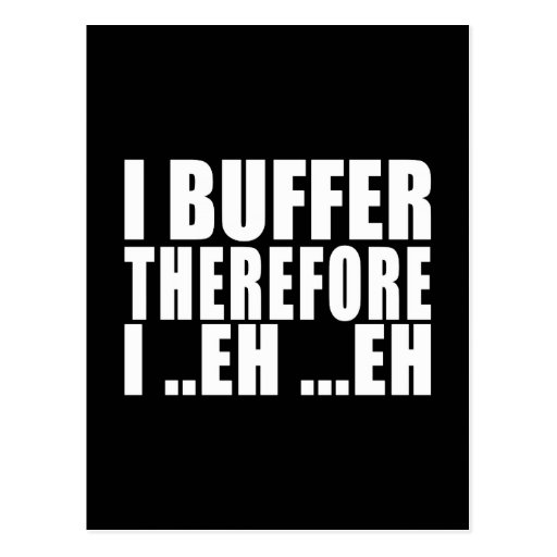 Funny Geeks Nerds IT : I Buffer therefore Postcard