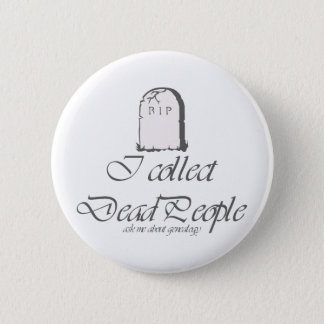 Funny Genealogy Collect Dead People 6 Cm Round Badge