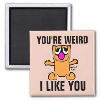Funny Gibby Cat Magnets, You're weird I like you Magnet