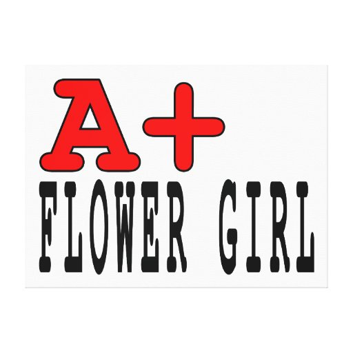 Funny Gifts for Flower Girls : A+ Flower Girl Gallery Wrap Canvas