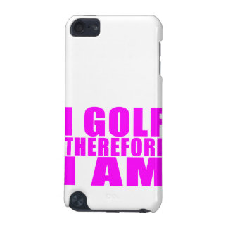 Funny Girl Golfers Quotes : I Golf therefore I am iPod Touch (5th Generation) Cover