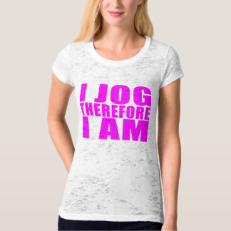Funny Girl Joggers Quotes  : I Jog Therefore I am Tee Shirt