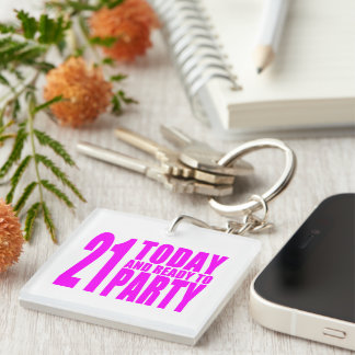 Funny Girls Birthdays  21 Today and Ready to Party Square Acrylic Key Chains