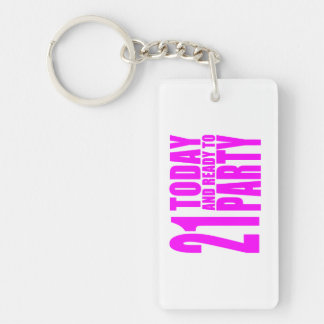 Funny Girls Birthdays  21 Today and Ready to Party Double-Sided Rectangular Acrylic Key Ring