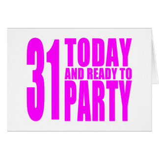 Funny Girls Birthdays  31 Today and Ready to Party Greeting Cards