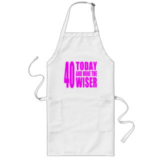 Funny Girls Birthdays  40 Today and None the Wiser Long Apron