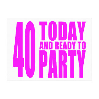 Funny Girls Birthdays  40 Today and Ready to Party Stretched Canvas Print