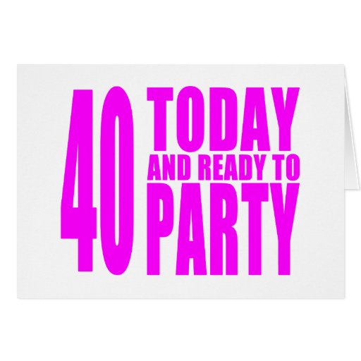 Funny Girls Birthdays  40 Today and Ready to Party Greeting Cards