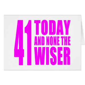 Funny Girls Birthdays 41 Today and None the Wiser Card