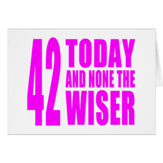 Funny Girls Birthdays 42 Today and None the Wiser Cards