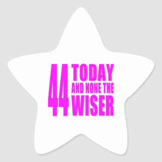 Funny Girls Birthdays : 44 Today and None the Wise Star Sticker