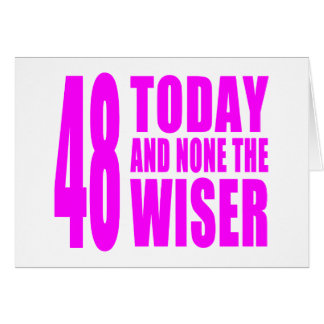 Funny Girls Birthdays 48 Today and None the Wiser Cards