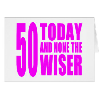 Funny Girls Birthdays 50 Today and None the Wiser Greeting Cards