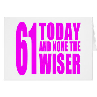 Funny Girls Birthdays 61 Today and None the Wiser Card