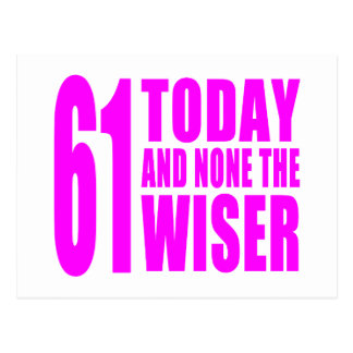 Funny Girls Birthdays 61 Today and None the Wiser Postcards