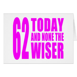 Funny Girls Birthdays 62 Today and None the Wiser Card