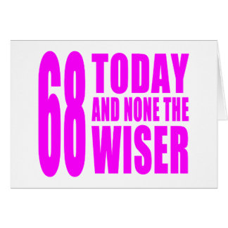 Funny Girls Birthdays 68 Today and None the Wiser Greeting Cards