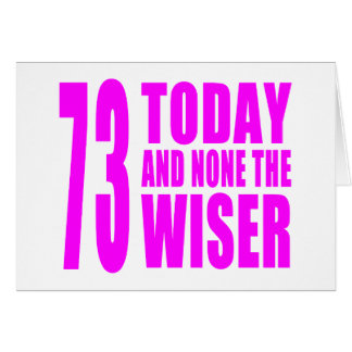 Funny Girls Birthdays 73 Today and None the Wiser Cards