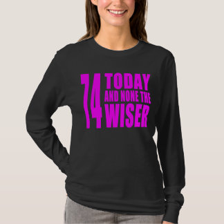Funny Girls Birthdays  74 Today and None the Wiser T-Shirt