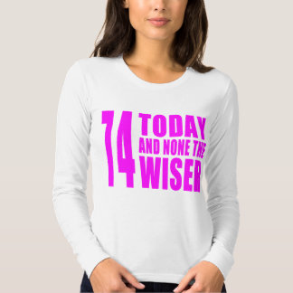 Funny Girls Birthdays  74 Today and None the Wiser Tees