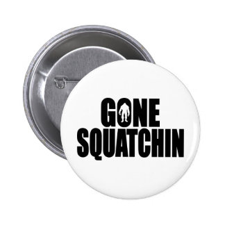 Funny GONE SQUATCHIN Design Special BOBO Edition Pinback Buttons