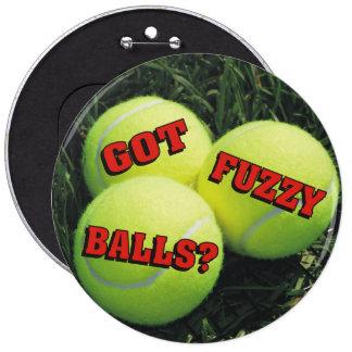 Funny Got Fuzzy Balls? Tennis 6 Cm Round Badge