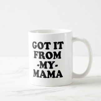 Funny Got it from my Mama funny saying coffee mug