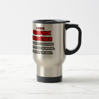 Funny Graphic Designer .. Highly Unlikely Travel Mug