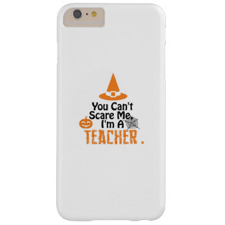 Funny Halloween Costume Can't Scare A Teacher Barely There iPhone 6 Plus Case