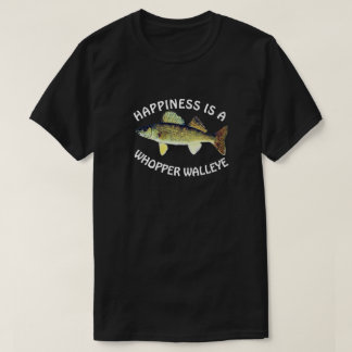 """Funny """"Happiness is a Whopper Walleye"""" T-Shirt"""