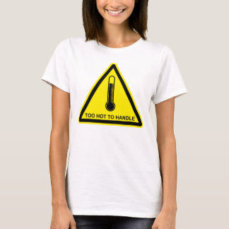 Funny Hazard Sign Too Hot to Handle T-Shirt