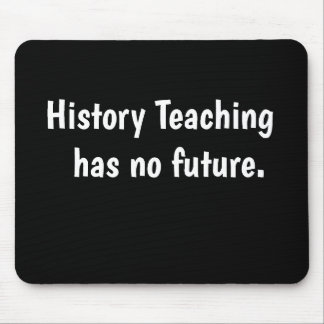 Funny History Teacher Gift Famous Quote Joke Pun Mouse Pad