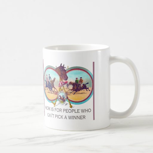 Funny Horse Racing – Work For People Who Can't Win Coffee Mugs