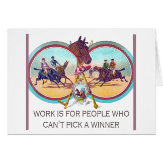 Funny Horse Racing – Work For People Who Can't Win Note Card