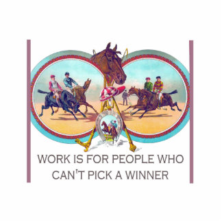 Funny Horse Racing – Work For People Who Can't Win Standing Photo Sculpture