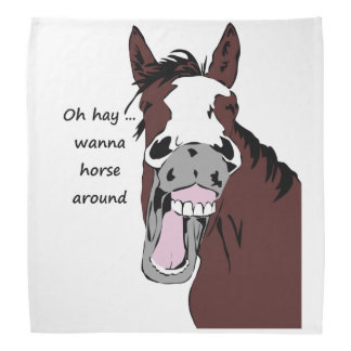 Funny Horse Silly Quote Wanna Horse Around Bandannas