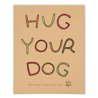 Funny Hug Your Dog Poster Inspirational Dog Poster