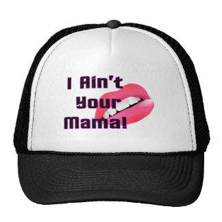 Funny I ain't your mama Cap