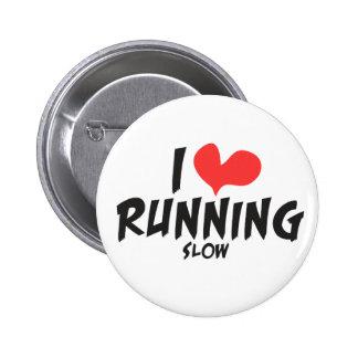 Funny I heart love Running SLOW Pin