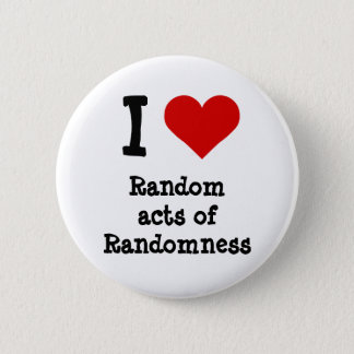 Funny I heart Random acts of Randomness 6 Cm Round Badge